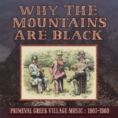Why The Mountains Are Black - Primeval Greek Village Music: 1907-1960