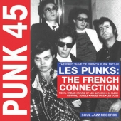 Punk 45: Les Punks: The French Connection. The First Wave Of Punk 1977-80