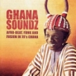 Ghana Soundz: Afro-Beat, Funk & Fusion in 70's Ghana - REISSUE