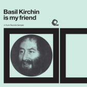 Basil Kirchin Is My Friend – A Trunk Records Sampler