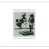 Playground Noises (11 Lost Gems For The Night People 1980-1991)