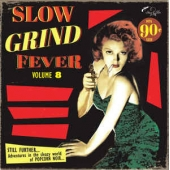 Slow Grind Fever Volume 8 - Still Further...adventures In The Sleazy World Of Popcorn Noir