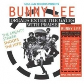 Bunny Lee: Dreads Enter The Gates With Praise – The Mighty Striker Shoots The Hits!
