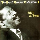 The Erroll Garner Collection 1 - Easy To Love