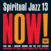 Spiritual Jazz 13: Now! Part 1 / Modern Sounds For The 21st Century