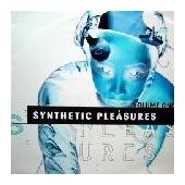 Synthetic Pleasures Volume One