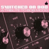 Switched On Bob - A Tribute To Bob Moog