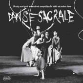 Danse Sacrale - 14 Early Avant-garde And Electronic Compositions For Ballet And Modern Dance
