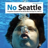 No Seattle - Forgotten Sounds Of The North-west Grunge Era 1986-97