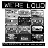 We're Loud: 90s Cassette Punk Unknowns