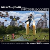 The Orb And Youth Present Impossible Oddities (from Underground To Overground (the Story Of Wau! Mr Modo))