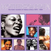 Mothers' Garden ( The Funky Sounds Of Female Africa 1975 - 1984 )