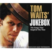 Tom Waits' Jukebox - The Songs That Inspired The Man