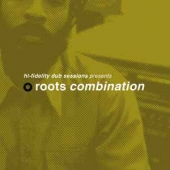 Hi Fidelity Dub Sessions Presents Roots Combination