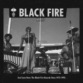 Soul Love Now: The Black Fire Records Story 1975-1993