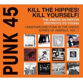 Punk 45: Kill The Hippies! Kill Yourself! The American Nation Destroys Its Young - Underground Punk In The United States Of America, 1973-1980 Vol. 1