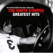 My Sister Thanks You And I Thank You The White Stripes -  Greatest Hits